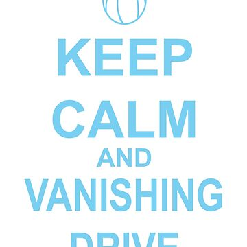 Keep Calm and Vanishing Drive  by KenXyro