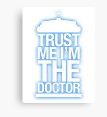 Trust Me , I'm The Doctor Canvas Print