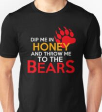 Dip me in honey and throw me to the bears 2 T-Shirt