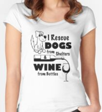 I Rescue Dogs From Shelters & Wine From Bottles Women's Fitted Scoop T-Shirt