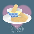 You Are The Fishfingers to my Custard by prouddaydreamer