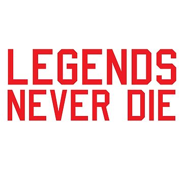 Legends Never Die by justinwmiller