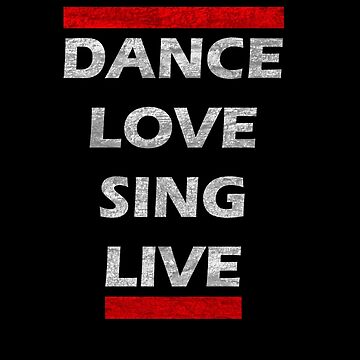 Dance Love Sing Live by Hilly11