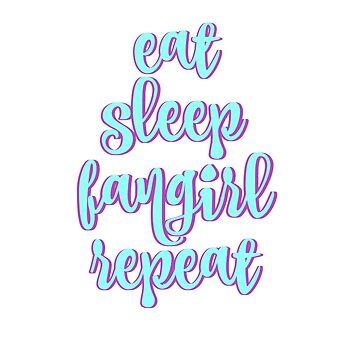 Eat Sleep Fangirl Repeat by sprinkleofmia