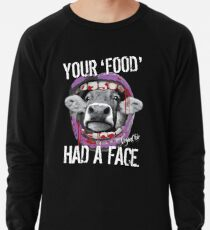 VeganChic ~ Your Food Had A Face Lightweight Sweatshirt