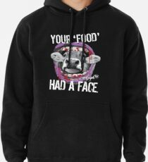 VeganChic ~ Your Food Had A Face Pullover Hoodie