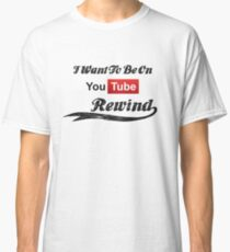 I Want To Be On YouTube Rewind Classic T-Shirt