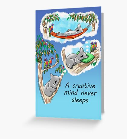 Koala dreams - A creative mind never sleeps Greeting Card