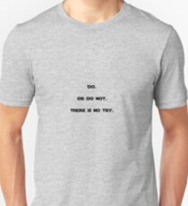 Do. Or do not. There is no try -Yoda T-Shirt