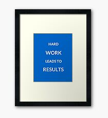 ~ HARD WORK LEADS TO RESULTS ~ Framed Print