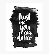 Trust Me You Can Dance Photographic Print