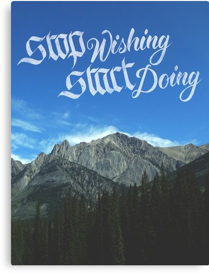 Stop Wishing Start Doing by calligrascape