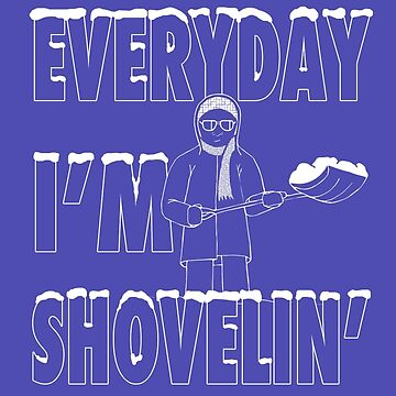 Everyday I'm Shovelin' by uncmfrtbleyeti