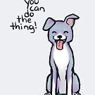 """""""You can do the thing!"""" Pup Dog by thelatestkate"""