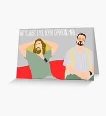 The Big Lebowski - Just Your Opinion Man Greeting Card