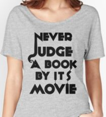 Never Judge A Book By Its Movie - Tshirt Women's Relaxed Fit T-Shirt