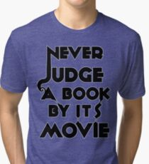 Never Judge A Book By Its Movie - Tshirt Tri-blend T-Shirt