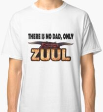 There is no dad, only Zuul! Classic T-Shirt