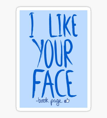 Love Me, Love Me Not: I Like Your Face...book Page Sticker