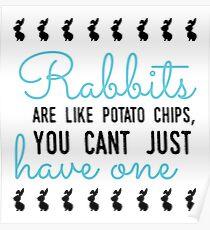 Kaninchen sind wie Kartoffelchips, man kann nicht nur eins haben Poster
