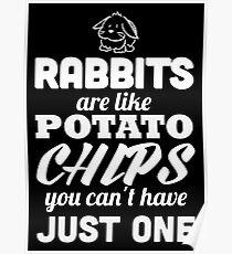 Kaninchen sind wie Kartoffelchips, die man nicht haben kann Poster