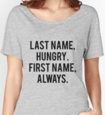 Last Name Hungry First Name Always Women's Relaxed Fit T-Shirt