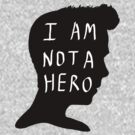 I Am Not A Hero by saniday