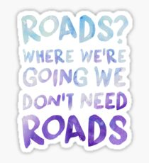 Roads? Where We're Going We Don't Need Roads - Watercolor Sticker