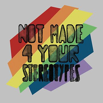 Not Made 4 Your Stereotypes Color by ARTStramik