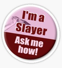 """I'm a Slayer, Ask Me How"" pin - Buffy the Vampire Slayer Sticker"