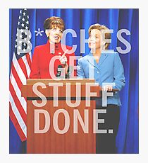 B*tches Get Stuff Done Photographic Print