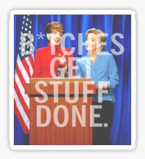 B*tches Get Stuff Done Sticker