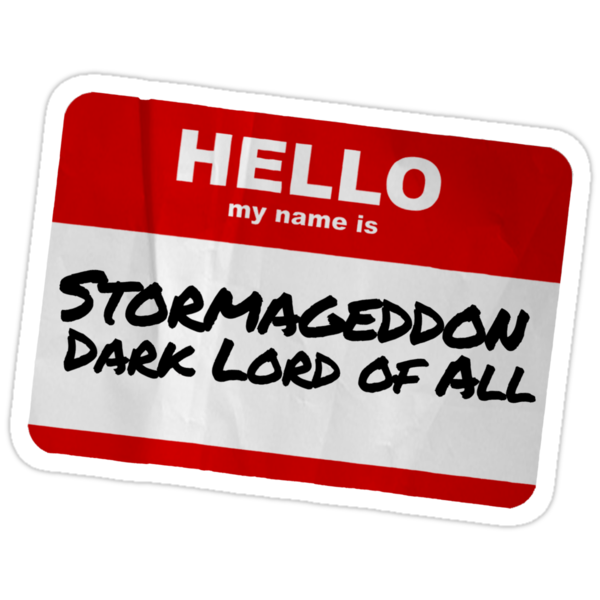 Hello My Name Is Stormageddon by robotplunger