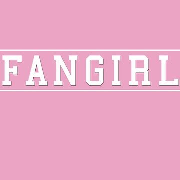 Fangirl by geekyness