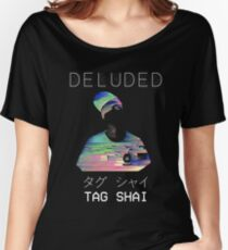 T A G   S H A I - [D]ELUDED Women's Relaxed Fit T-Shirt