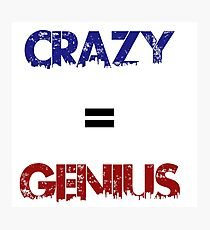 Crazy=Genius Photographic Print