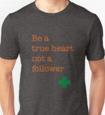 Be a true heart not a follower - Ed Sheeran T-Shirt