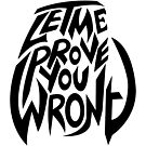 Let Me Prove You Wrong (Dark) by Explicit Designs