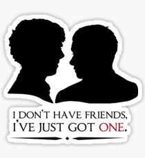 I don't have friends, I've just got one Sticker