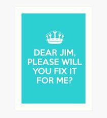 Dear Jim, please will you fix it for me? Art Print