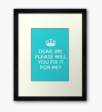 Dear Jim, please will you fix it for me? Framed Print