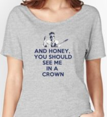 And Honey, You Should See Me In A Crown Women's Relaxed Fit T-Shirt
