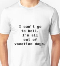 I Can't Go To Hell I'm All Out Of Vacation Days - Undertale T-Shirt
