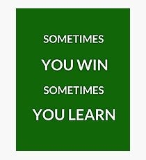 ~SOMETIMES YOU WIN, SOMETIMES YOU LEARN ~ Photographic Print