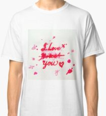 I Love Roses... I Love You Classic T-Shirt