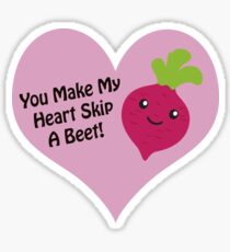 You make my heart skip a beet Sticker