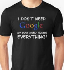 i dont need google my boyfriend knows everything