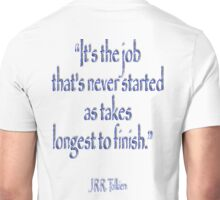 "JRR, Tolkien, ""It's the job that's never started as takes longest to finish."" Unisex T-Shirt"
