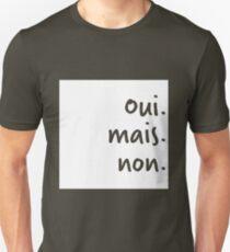 Oui mais non Unisex T-Shirt