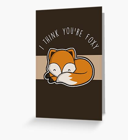 I think you're foxy. Greeting Card